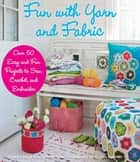 Fun with Yarn and Fabric - More Than 50 Easy and Fun Projects to Sew, Crochet ebook by Susanna Zacke, Sania Hedengren, Magnus Selander