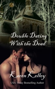 Double Dating With The Dead: A Laugh a Minute Paranormal Romance - Haunted Series, #1 ebook by Karen Kelley