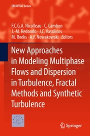 New Approaches in Modeling Multiphase Flows and Dispersion in Turbulence, Fractal Methods and Synthetic Turbulence ebook by F.C.G.A. Nicolleau,C. Cambon,J.-M. Redondo,J.C. Vassilicos,M. Reeks,A.F. Nowakowski