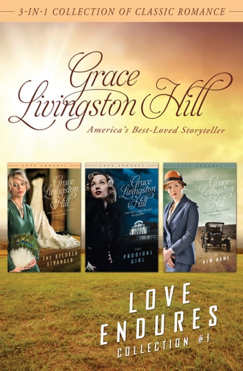 Love Endures - 1 - 3-in-1 Collection of Classic Romance ebook by Grace Livingston Hill