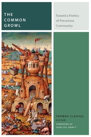 The Common Growl - Toward a Poetics of Precarious Community ebook by Thomas Claviez,Jean-Luc Nancy