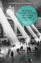 By Grand Central Station I Sat Down and Wept eBook by Elizabeth Smart, Yann Martel