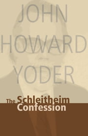 The Schleitheim Confession ebook by John Howard Yoder