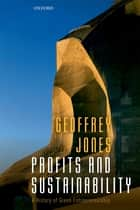 Profits and Sustainability - A History of Green Entrepreneurship ebook by Geoffrey Jones