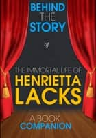 The Immortal Life of Henrietta Lacks - Behind the Story (A Book Companion) ebook by Behind the Story