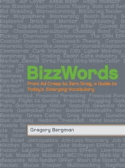 BizzWords: From Ad Creep to Zero Drag, a Guide to Today's Emerging Vocabulary ebook by Gregory Bergman