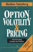 Option Volatility & Pricing: Advanced Trading Strategies and Techniques ebook by Sheldon Natenberg