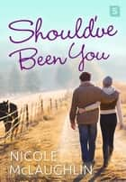 Should've Been You - A Man Enough Romance ebook by Nicole McLaughlin