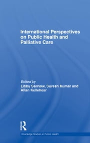 International Perspectives on Public Health and Palliative Care ebook by Libby Sallnow,Suresh Kumar,Allan Kellehear
