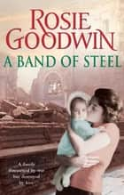 A Band of Steel - A family threatened by war but destroyed by love… ebook by Rosie Goodwin