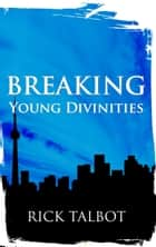 Breaking Young Divinities ebook by Rick Talbot