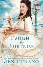 Caught by Surprise (Apart From the Crowd Book #3) ebook by Jen Turano