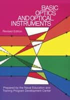 Basic Optics and Optical Instruments - Revised Edition ebook by Naval Education