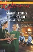Amish Triplets for Christmas ebook by Carrie Lighte