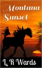 Montana Sunset ebook by L. R. Wards