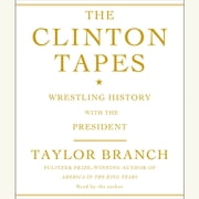 The Clinton Tapes - Wrestling History with the President audiobook by Taylor Branch