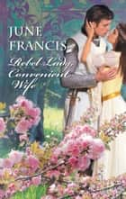 Rebel Lady, Convenient Wife ebook by June Francis