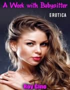 Erotica: A Week With Babysitter eBook by Roy Gino