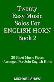 Twenty Easy Music Solos For English Horn Book 2 ebook by Michael Shaw