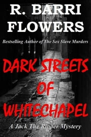 Dark Streets of Whitechapel: A Jack The Ripper Mystery ebook by R. Barri Flowers