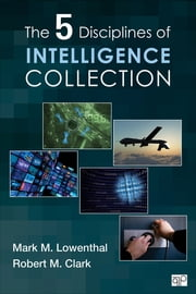 The Five Disciplines of Intelligence Collection ebook by Mark M. Lowenthal,Robert M. Clark