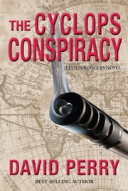 The Cyclops Conspiracy: A Jason Rodgers Novel ebook by David Perry