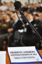 Presidents, Assemblies and Policy-making in Asia ebook by Y. Kasuya