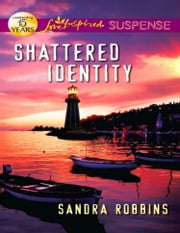 Shattered Identity (Mills & Boon Love Inspired Suspense) ebook by Sandra Robbins