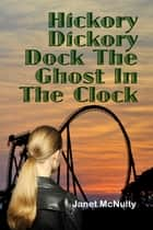 Hickory Dickory Dock The Ghost In The Clock ebook by Janet McNulty