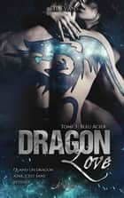 Dragon Love, tome 3 - Bleu Acier eBook by Lil Evans, les Éditions Livresque