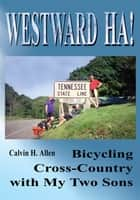 Westward Ha! - Bicycling Cross-Country with My Two Sons ebook by Calvin Hight Allen