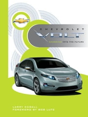 Chevrolet Volt: Charging into the Future - Charging into the Future ebook by Larry Edsall,Bob Lutz