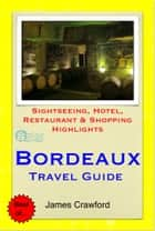 Bordeaux & The Wine Region, France Travel Guide - Sightseeing, Hotel, Restaurant & Shopping Highlights ebook by James Crawford