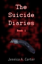 The Suicide Diaries (Book 1) ebook by Jessica Carter