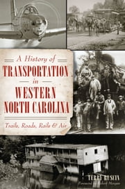 A History of Transportation in Western North Carolina - Trails, Roads, Rails & Air ebook by Terry Ruscin,Robert Morgan