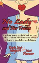 No Lady and Her Tramp (Romantic Satire) ebook by Kristie Leigh Maguire