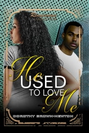He Used to Love Me - Renaissance Collection ebook by Dorothy Brown-Newton