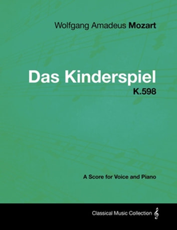 Wolfgang Amadeus Mozart - Das Kinderspiel - K.598 - A Score for Voice and Piano ebook by Wolfgang Amadeus Mozart