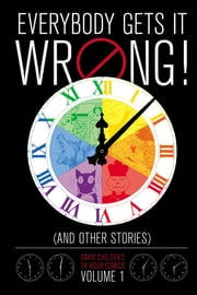 Everybody Gets It Wrong! and Other Stories: David Chelsea's 24-Hour Comics Vol. 1 ebook by David Chelsea