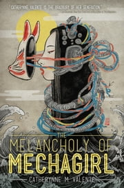 The Melancholy of Mechagirl ebook by Catherynne M. Valente