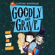Goodly and Grave in a Case of Bad Magic (Goodly and Grave, Book 3) audiobook by Justine Windsor