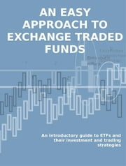 Etf. an easy approach to exchange traded funds. an introductory guide to etfs and their investment and trading strategies. ebook by Stefano Calicchio