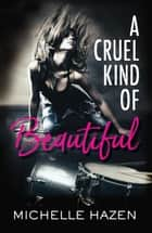 A Cruel Kind of Beautiful - Sex, Love, and Rock & Roll, #1 ebook by Michelle Hazen