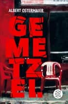 Gemetzel ebook by Albert Ostermaier