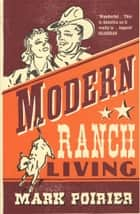 Modern Ranch Living ebook by Mark Poirier