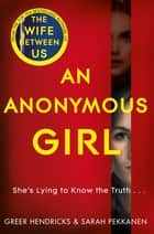 An Anonymous Girl - An Electrifying Thriller Of Deadly Obsession ebooks by Greer Hendricks, Sarah Pekkanen