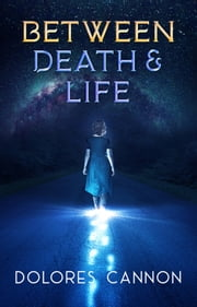 Between Death and Life ebook by Dolores Cannon