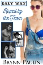 Roped by the Team ebook by Brynn Paulin