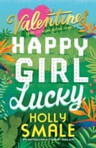 The Valentines: Happy Girl Lucky ebook by Holly Smale