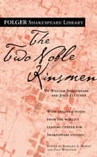 The Two Noble Kinsmen ebook by William Shakespeare,John Fletcher,Dr. Barbara A. Mowat,Paul Werstine, Ph.D.